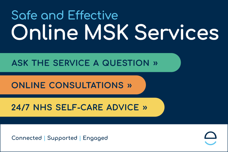 Safe and effective online MSK services. Ask the service a question. Online consultations. 24 7 NHS self care advice